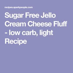 Sugar Free Jello Cream Cheese Fluff - low carb, light Recipe