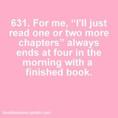 or waking up in the morning with my lights still on and the book on my lap and my glasses half off my face