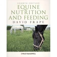 Equine Nutrition and Feeding /David Frape Chichester: Wiley-Blackwell,2010 ISBN 9781405195461