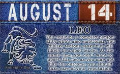 Horoscope of people born on 14th August  IF YOUR BIRTHDATE IS AUGUST 14, you are likely to be complicated, Leo. You are strong but with others, you are a force to be reckoned with.  Read more at http://www.laughspark.com/today-in-history-on-14th-august-14254/horoscope-of-people-born-on-14th-august-3427 #Factoftheday #Laughspark