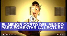 EL MEJOR CORTO DEL MUNDO PARA FOMENTAR LA LECTURA (+ LIBRO). - colegio3punto0