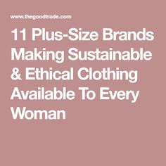11 Plus-Size Brands Making Sustainable & Ethical Clothing Available To Every Woman
