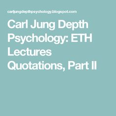 Carl Jung Depth Psychology: ETH Lectures Quotations, Part II