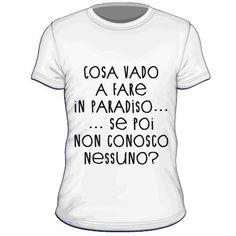 Maglietta personalizzata Cosa vado a fare in paradiso se poi non conosco nessuno