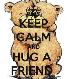 hug a friend | KEEP CALM AND HUG A FRIEND