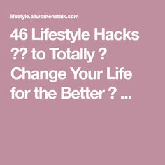 46 Lifestyle Hacks ✌🏼 to Totally 💯 Change Your Life for the Better 😁 ...