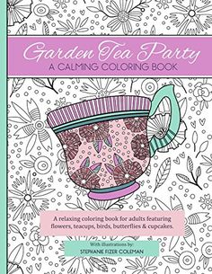 Garden Tea Party: A Calming Coloring Book by Stephanie D Fizer Coleman http://www.amazon.com/dp/0692514929/ref=cm_sw_r_pi_dp_oLM4wb0XWX6VW
