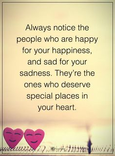 Always notice the people who are happy for your happiness, and sad for your sadness. They're the ones who deserve special places in your heart.  #powerofpositivity #positivewords  #positivethinking #inspirationalquote #motivationalquotes #quotes #life #lo