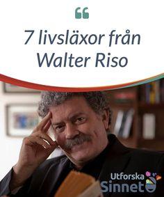 7 #livsläxor från Walter Riso  Jag var 17 år #gammal när jag träffade Walter Riso. Jag #kommer ihåg att jag genomgick en #komplicerad period i mitt kärleksliv när boken The Limits of #Love föll ned i mina händer.