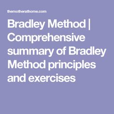 summary of husband coached childbirth The bradley method of natural childbirth (also known as husband-coached childbirth) is a method of natural childbirth developed in 1947 by robert a bradley, .