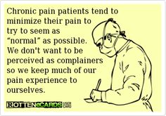 "Chronic pain...I wish she wouldn't, it'd be so much easier to help her if she weren't always trying to be ""normal"" :-/"