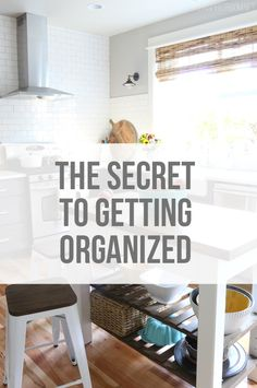 The Secret to Getting Organized - The Inspired Room