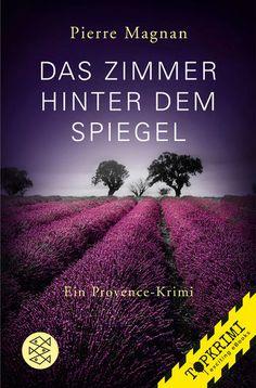 """""""Das Zimmer hinter dem Spiegel"""" von Pierre Magnan - ein Provence-Krimi von Topkrimi!"""