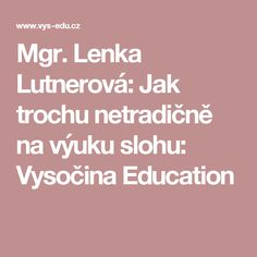 Lenka Lutnerová: Jak trochu netradičně na výuku slohu: Vysočina Education Education, Onderwijs, Learning