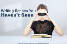 Writing Scenes You Haven't Seen - Helping Writers Become Authors
