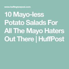 10 Mayo-less Potato Salads For All The Mayo Haters Out There   HuffPost