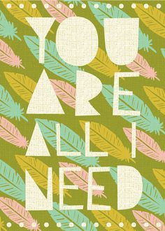 """""""You are all I need"""" print. Perfect."""