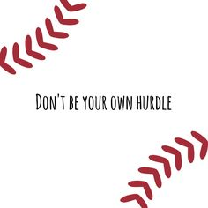 #Motivation of the day. Don't be your own hurdle. #baseball #inspiration