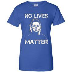 eaeab9586a Men's No Lives Matter TShirt Michael,Myers TShirt M/W/H