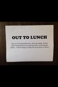 Out to Lunch- a cute/funny sign to display on your classroom or office door when you are on your lunch break and you do not want to be disturbed or bothered by your students or faculty.