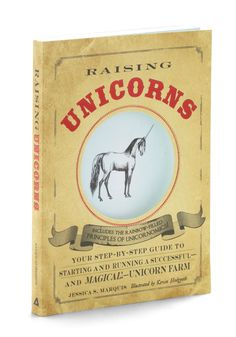 Raising Unicorns | It's astonishingly fun and fantastically lucrative, but unicorn farming can be quite the challenge! In this wondrously witty paperback, Phoenix-based 'unicornomics' expert Jessica S. Marquis introduces you to the ins and outs of this whimsical industry, from building your herd and business plan to caring for ailing animals and arranging your barn. Accompanied by testimonials from successful owners, a wealth of insider wisdom, and a handy breed index, which helps you differentiate the glowing twinkletoe and the legendary glitterlump from the everyday horse with a horn, this step-by-step guide will keep you pointed in the right, dazzling direction!