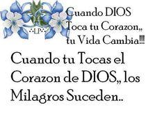 Cuando DIOS toca tu corazón... tu vida cambia!!! - † Imágenes con Frases de Bendiciones y Cristianas †
