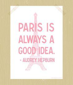 Paris is Always a Good Idea Printable Audrey Hepburn Quote Print Eiffel Tower Digital Print 5 x 7 Daughter Print Nursery Art Pink Gray But add a red hat on it (; Paris Nursery, Nursery Art, Girl Nursery, Themed Nursery, Nursery Ideas, Bedroom Ideas, Paris Quotes, Art Rose, Paris Rooms