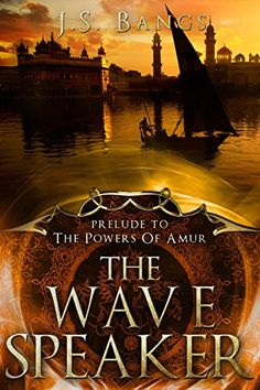 The Wave Speaker: Prelude to the Powers of Amur by J.S. B…