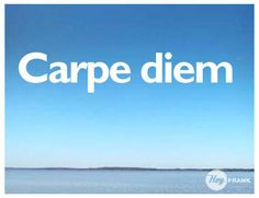 Carpe Diem, Vive el momento - Hey Frank!   #Quotes #Latin