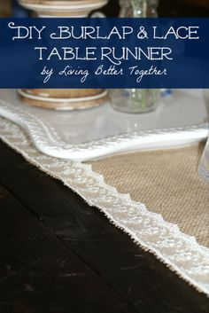 DIY No Sew Burlap & Lace Table Runner. Adding a pretty touches to rustic burlap. A cheap and easy DIY project that will add a lot of character to your table setting! Get the instructions at www.livingbettertogether.com