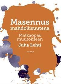 €19.90 Masennus mahdollisuutena - matkaopas muutokseen  Juha Lehti