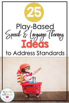 25 Play-Based Ideas linked to the standards to address speech and language. Perfect for therapists, parents, and caregivers!