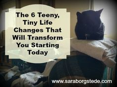The 6 Teeny, Tiny Life Changes that Will Transform You Starting Today. I'm often asked how I juggle it all. These very small changes have made a huge impact.