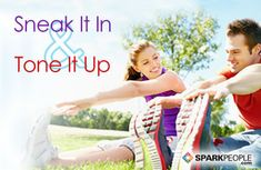 Sneak It In And Tone It Up Spark People Fitness Articles Wellness Fitness