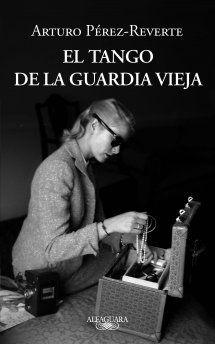 El Tango de la Guardia Vieja - tanta melancolía en un libro, qué buenos personajes