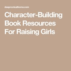Character-Building Book Resources For Raising Girls