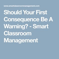 Should Your First Consequence Be A Warning? - Smart Classroom Management