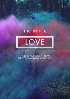 <3 <3 1 John 4:18New International Version (NIV) 18 There is no fear in love. But perfect love drives out fear, because fear has to do with punishment. The one who fears is not made perfect in love.