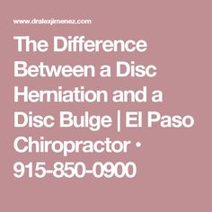 The Difference Between a Disc Herniation and a Disc Bulge | El Paso Chiropractor • 915-850-0900