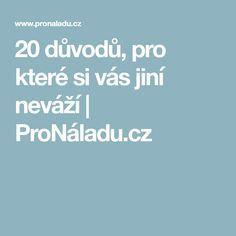 20 důvodů, pro které si vás jiní neváží   ProNáladu.cz Karma