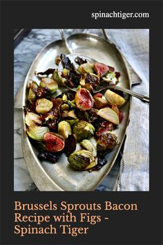 Brussels Sprouts with Bacon and Figs for a great side dish. #brusselssprouts #bacon #figs #sidedish #spinachtiger #veggies