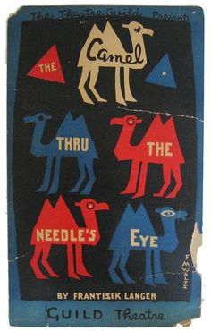 The Camel Thru the Needle's Eye was a 3-act comic play published in 1929, written by Frantisek Langer. It was performed between April and October of that year. This is either a poster or a program...