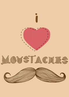 I really do love moustaches. - All of the important men in my life have had them! (MM)