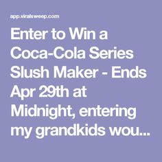 Enter to Win a Coca-Cola Series Slush Maker - Ends Apr 29th at Midnight, entering my grandkids would love this!!!