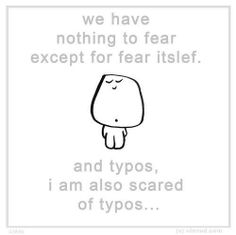 The very real fear of making a typo.