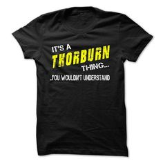 Its THORBURN thing! - #hoodie for girls #cashmere sweater. LOWEST PRICE => https://www.sunfrog.com/Names/Its-THORBURN-thing.html?68278