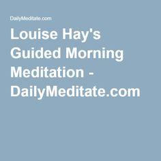 Louise Hay's Guided Morning Meditation - DailyMeditate.com