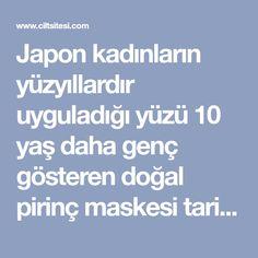Japon kadınların yüzyıllardır uyguladığı yüzü 10 yaş daha genç gösteren doğal pirinç maskesi tarifini bu sayfada yayınlıyoruz.