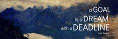 a GOAL is a DREAM with a DEADLINE.- Lolly Daskal