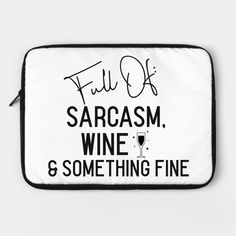 """Sarcasm wine and something fine - Funny  """"The best designs on laptop / notebook covers that use funny sayings, funny quotes, funny slogans, insulting lines, sarcastic quotes, funny phrases and insults to make you laugh out loud."""" Our funny cases are of superior print quality and you will feel just great using them. #funnylaptopcover#funnyquotes #funnysayings #giftideas #laptopcover Funny Slogans, Funny Phrases, Funny Sayings, Laptop Cases, Notebook Covers, Sarcastic Quotes, Laugh Out Loud, Sarcasm, Cool Designs"""